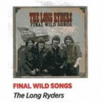 The Long Ryders - Final Wild Songs Box Set Review - Saga Magazine