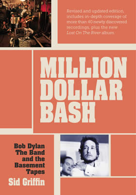 Million Dollar Bash:Bob Dylan, the Band, and the Basement Tapes By Sid Griffin